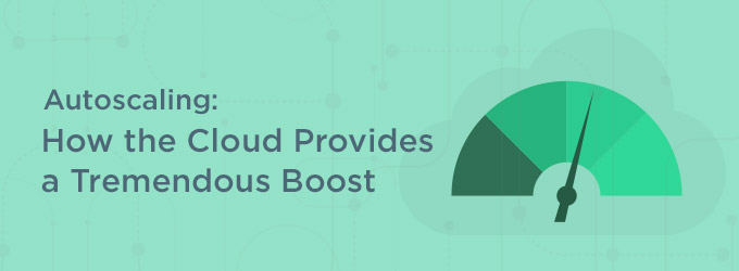 Autoscaling: How the Cloud Provides a Tremendous Boost feature image